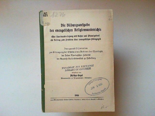 Engel, Philipp: Die Bildungsaufgabe des evangelischen Religionsunterrichts. Eine Auseinandersetzung mit Bohne und Pfennigsdorf als Beitrag zum Problem einer evangelischen Pädagogik. Inaugural-Dissertation.