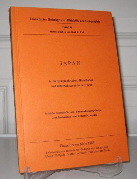Fick, Karl E. (Hrsg.): Japan in fachgeographischer, didaktischer und unterrichtspraktischer Sicht. Fachliche Sinngehalte und Untersuchungsergebnisse, Grundmaterialien und Unterrichtsaspekte. [Frankfurter Beiträge zur Didaktik der Geographie; Bd. 6].