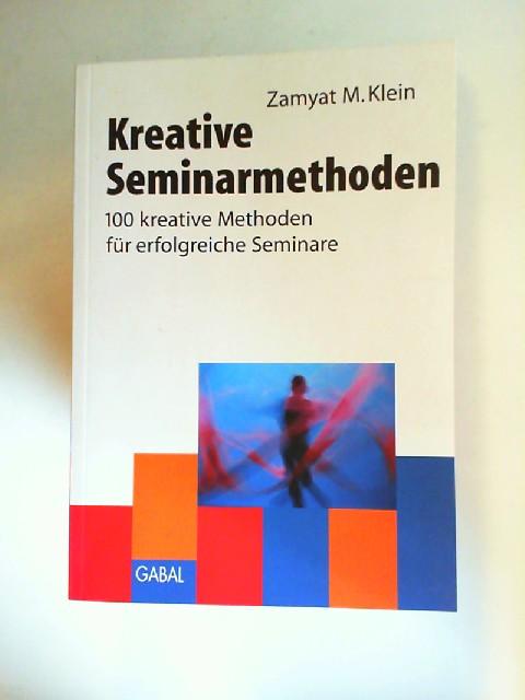 Klein, Zamyat M.: Kreative Seminarmethoden, 100 kreative Methoden für erfolgreiche Seminare