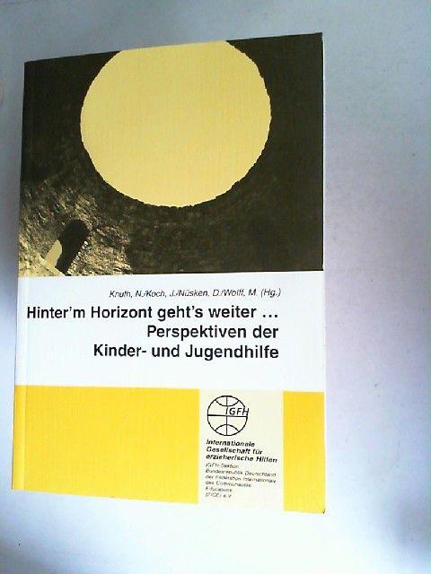 Knuth, Nicole (Hrsg.), J. Koch (Hrsg.) D. Nüsken (Hrsg.) u. a.: Hinter`m Horizont geht`s weiter ... Perspektiven der Kinder- und Jugendhilfe. Internationale Gesellschaft für Erzieherische Hilfen.