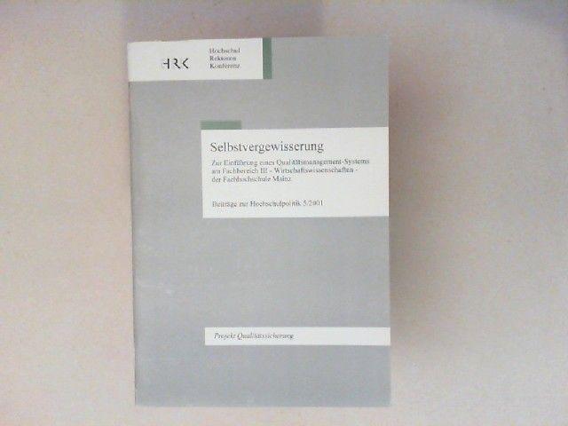 Schreier, Gerhard (Red.): Selbstvergewisserung. Zur Einführung eines Qualitätsmanagement-Systems am Fachbereich III - Wirtschaftswissenschaften - der Fachhochschule Mainz. Tagung und Workshop der Fachhochschule Mainz (Fachbereich III) und der Hochschul...