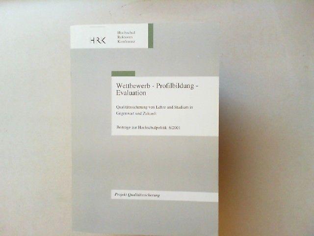 Wolf, Claudia und Hans Wolff u.v.a.: Wettbewerb - Profilbildung - Evaluation. Beiträge zur Hochschulpolitik 6/2001. Projekt Qualitätssicherung. Fachtagung der Universität Ulm und der Hochschulrektorenkonferenz Ulm, 11./12. Mai 2000. Herausgegeben von H...