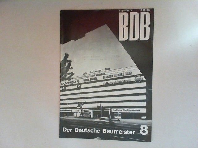Gerigk, Herbert: Der deutsche Baumeister. Zeitschrift des Bundes Deutscher Baumeister, Architekten und Ingenieure BDB. Nr 8. August 1970. 31. Jahrgang. (Z 2149 E)