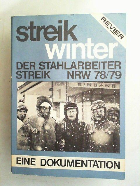 Revier-Redaktion (Hg.): Streikwinter. Der Stahlarbeiterstreik NRW 1978/79. Eine Dokumentation. Erarbeitet von der REVIER-Redaktion in Zusammenarbeit mit Kollegen aus den bestreikten und ausgesperrten Stahlbetrieben.