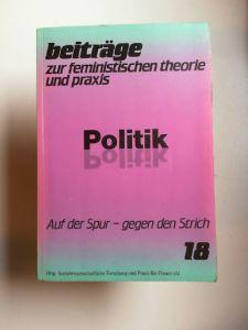 Sozialwissenschaftliche Forschung und Praxis für Frauen e.V. (Hg.): Beiträge zur feministischen Theorie und Praxis Nr. 18: Politik. Auf der Spur - gegen den Strich.