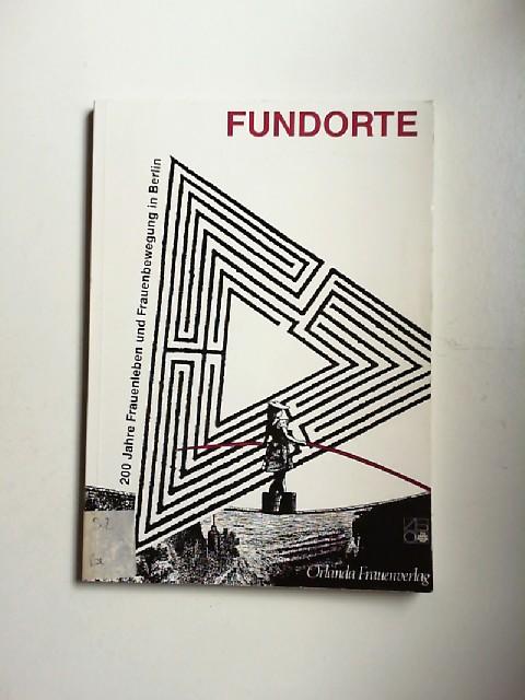 """Eckert, Annette u.a.: Fundorte : 200 Jahre Frauenleben und Frauenbewegung in Berlin , Katalog zur Ausstellung """"Kein Ort nirgends?"""" , [e. Ausstellungsprojekt d. Berliner Frauen-Kulturinitiative e.V. (BFKI)]. [Hrsg.: Berliner Frauen-Kulturinitiati"""