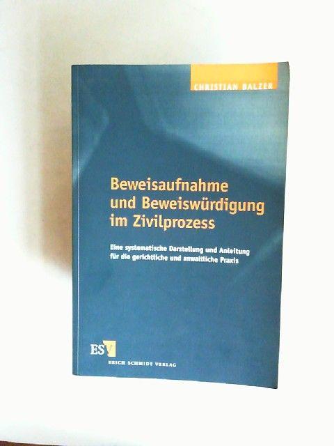 Balzer, Christian: Beweisaufnahme und Beweiswürdigung im Zivilprozess : eine systematische Darstellung und Anleitung für die gerichtliche und anwaltliche Praxis.