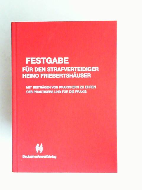 Bandisch, Günter (Hrsg.) und Heino Friebertshäuser: Festgabe für den Strafverteidiger Heino Friebertshäuser. Mit Beiträgen von Praktikern zu Ehren des Praktikers und für die Praxis.
