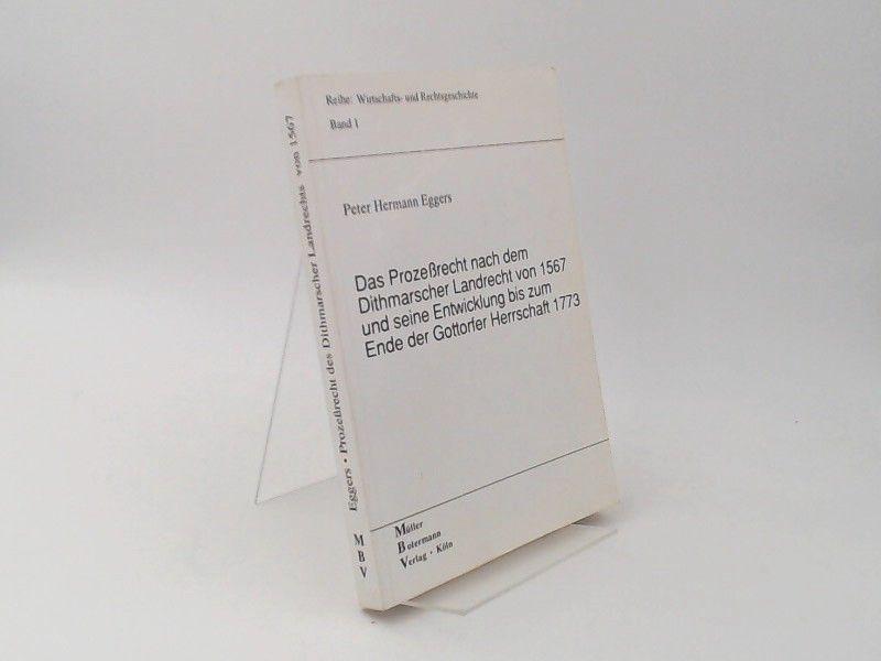 Eggers, Peter Hermann (Verfasser): Das Prozessrecht nach dem Dithmarscher Landrecht von 1567 und seine Entwicklung bis zum Ende der Gottorfer Herrschaft 1773. [Reihe Wirtschafts- und Rechtsgeschichte Band 1]