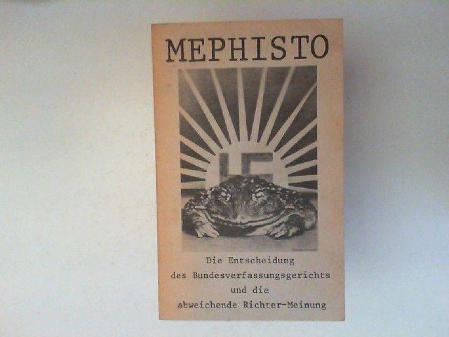 o.A.: Mephisto - Die Entscheidung des Bundesverfassungsgerichts und die abweichende Richter-Meinung. Der vollständige Wortlaut der Entscheidung vom 24. Februar 1971 nebst den ihr beigefügten schriftlichen Begründungen der abweichenden Meinungen des Ric...