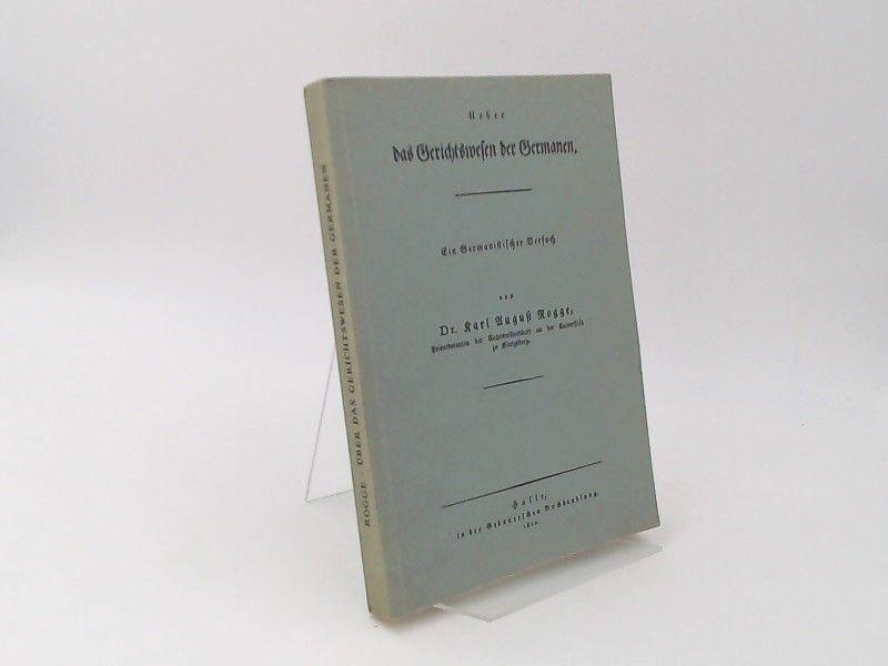 Rogge, Karl August: Ueber [über] das Gerichtswesen der Germanen. Ein Germanistischer Versuch.