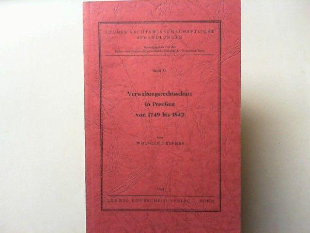 Rüfner, Wolfgang: Verwaltungsrechtsschutz in Preußen von 1749 bis 1842. (Bonner Rechtswissenschaftliche Abhandlungen, Band 53)