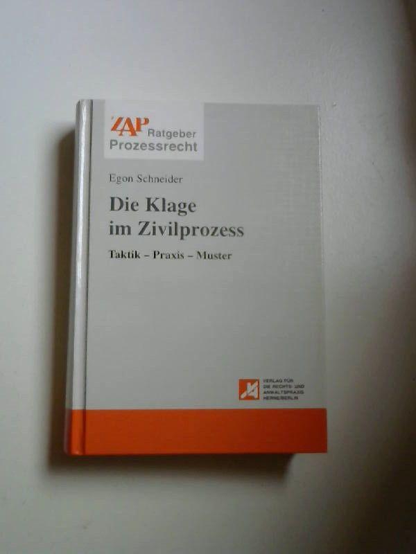 Schneider, Dr. Egon: Die Klage im Zivilprozess. Taktik - Praxis - Muster. [Zap Ratgeber Prozeßrecht]