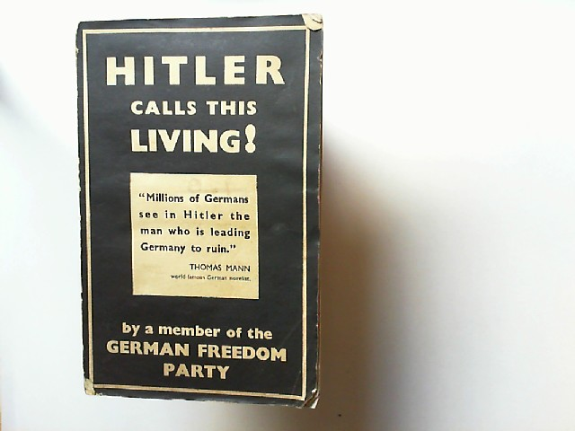 [Aug. Weber]: Hitler calls this living! by a member of the German Freedom Party. Translated by Muroe Frayes.