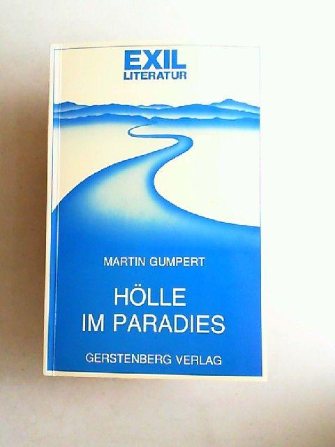 Gumpert, Martin: Hölle im Paradies. Selbstdarstellung eines Arztes. Mit einem Vorwort von Frithjof Trapp. [Exilliteratur Band 17]