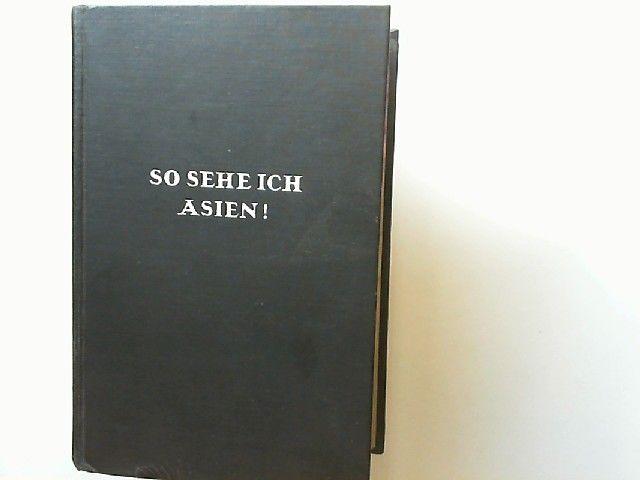 Gunther, John: So sehe ich Asien! Ins Deutsche übertragen von Hermann Kesten.