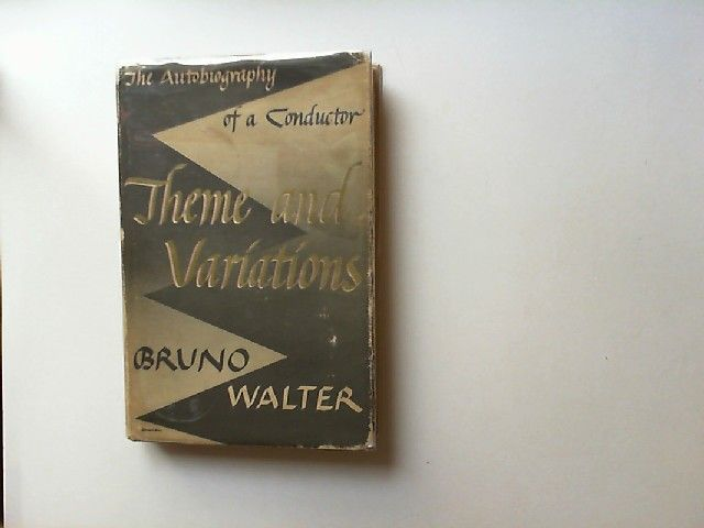 Walter, Bruno: Theme and Variations. An Autobiography. Translated from the German by James A. Galston.