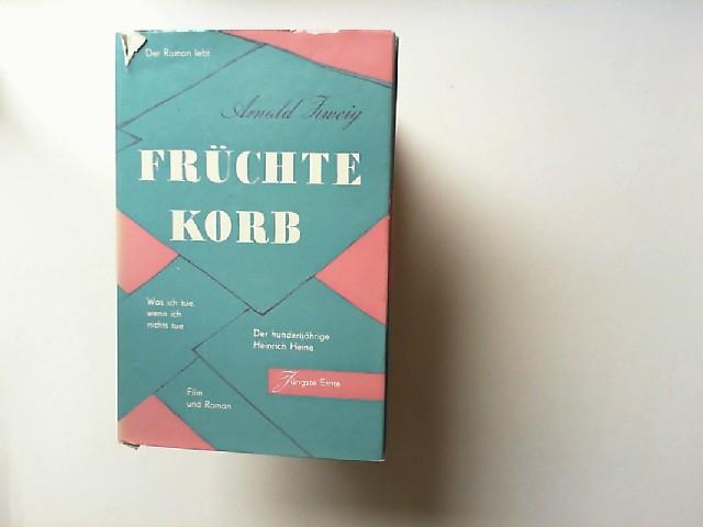 Zweig, Arnold: Früchtekorb. Jüngste Ernte. Aufsätze. Der Roman lebt; Was ich tue, wenn ich nichts tue; Der hundertjährige Heinrich Heine; Film und Roman;...