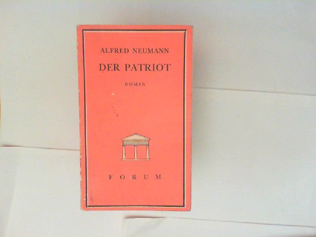 Neumann, Alfred: Der Patriot. [Forum - Beratendes Komitee Thomas Mann, René Schickele, Franz Werfel, Stefan Zweig]