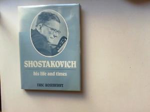 Roseberry, Eric: Shostakovich. His Life and Times.