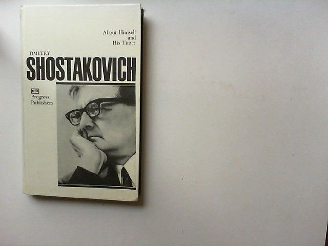 Shostakovich, Dmitry and L. Grigoryev (compiled by): Dmitry Shostakovich. About Himself and His Times.
