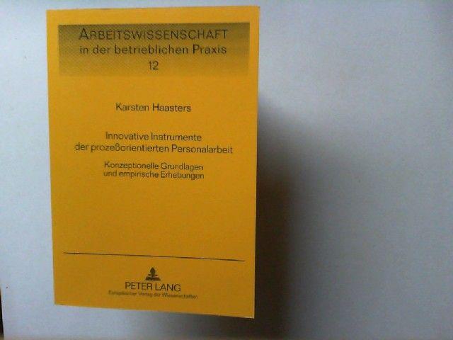 Haasters, Karsten: Innovative Instrumente der prozeßorientierten Personalarbeit : konzeptionelle Grundlagen und empirische Erhebungen. Arbeitswissenschaft in der betrieblichen Praxis ; Bd. 12