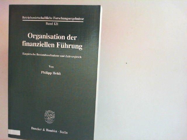 Heldt, Philipp: Organisation der finanziellen Führung : empirische Bestandsaufnahme und Zeitvergleich. Betriebswirtschaftliche Forschungsergebnisse ; Bd. 121