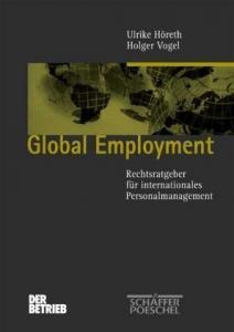 Höreth, Ulrike und Holger Vogel: Global employment : Rechtsratgeber für internationales Personalmanagement. Schriftenreihe Der Betrieb
