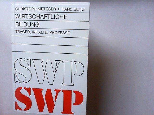 Metzger, Christoph, Hans Seitz (Hrsg. und Rolf Dubs [gefeierte Person]: Wirtschaftliche Bildung : Träger, Inhalte, Prozesse ; Rolf Dubs zum 60. Geburtstag. Schriftenreihe für Wirtschaftspädagogik ; Bd. 22