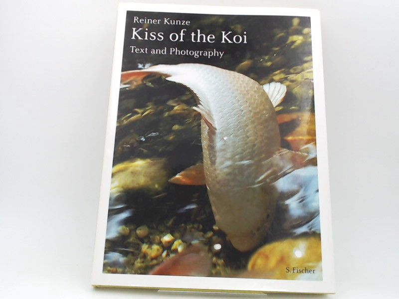 Kunze, Reiner: Kiss of the Koi. Text and Photography. Translation by Margot Bettauer Dembo.