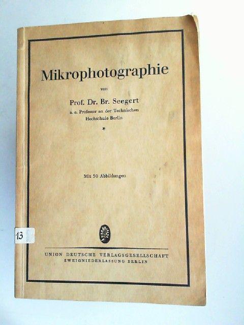 Seegert, Br.: Mikrophotographie [Mikrofotografie]. Mit 30 Abbildungen.