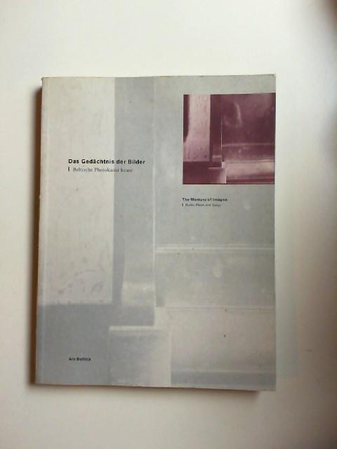 Straka, Barbara [Hrsg.]: Das Gedächtnis der Bilder: baltische Photokunst heute. / The Memory of Images. Baltic Photo Art Today. Ausstellungskatalog. Ein Projekt im Rahmen der Ars Baltica.