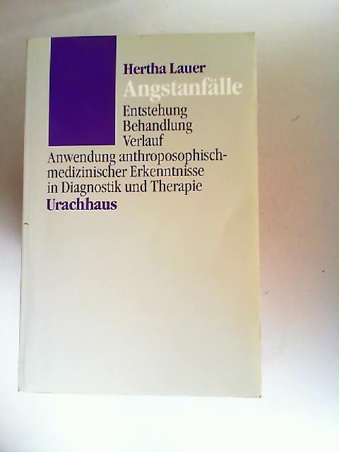 Lauer, Hertha: Angstanfälle. Entstehung - Behandlung - Verlauf. Anwendung anthroposophisch-medizinischer Erkenntnisse in Diagnostik und Therapie.