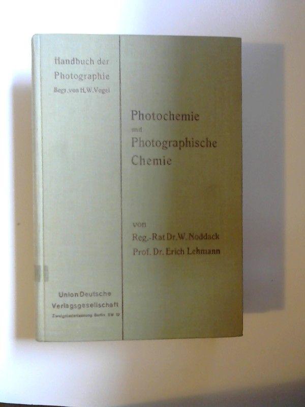 Noddack, W. und Erich Lehmann: Photochemie und Photographische Chemie. [Handbuch der Photographie. Begründet von Dr. H. W. Vogel. I. Band, 1. Teil]