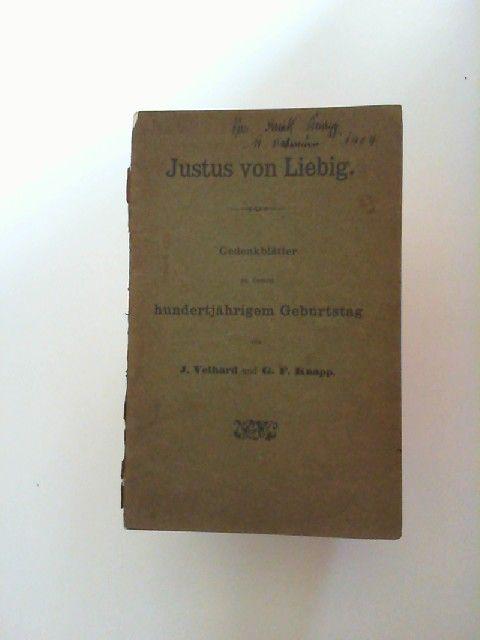 Volhard, J. und G. F. Knapp: Justus von Liebig. Gedenkblätter zu dessen hundertjährigem Geburtstag. Separatabdruck aus J. Liebig`s Annalen der Chemie.