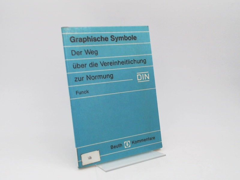 Funck, Paul: Graphische Symbole. Der Weg über die Vereinheitlichung zur Normung.