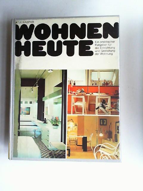 Hatje, Gerd (Hrsg.) und Peter Kaspar: Wohnen heute. Ein praktischer Ratgeber für die Einrichtung und Gestaltung der Wohnung.
