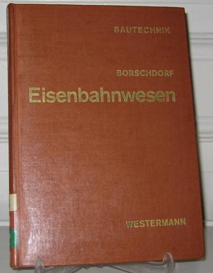 Borschdorf, Werner: Eisenbahnwesen. [Westermann Fachbücher für Ingenieure. Bautechnik. Hrsg. von Hans Petermann].