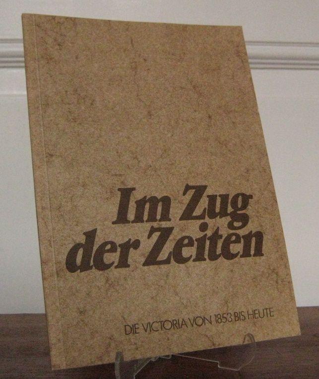 Victoria Versicherungs-Gesellschaften (Hrsg.): Im Zug der Zeiten. Die Victoria von 1853 bis heute.