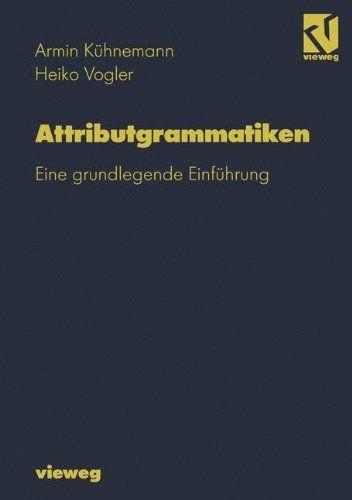 Kühnemann, Armin und Heiko Vogler: Attributgrammatiken : eine grundlegende Einführung.