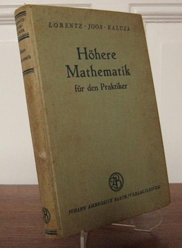 Lorentz, H. A., G. Joos und Th. Kaluza: Höhere Mathematik für den Praktiker. An Stelle einer 5. Auflage des Lehrbuchs der Differential- und Integralrechnung von H. A. Lorentz. Neu bearbeitet von Prof. Dr. G. Joos und Prof. Dr. Th. Kaluza.