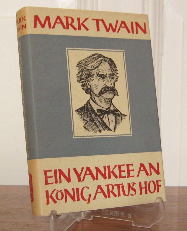 Twain, Mark: Ein Yankee an König Artus` Hof. Aus dem Englischen übertragen von Paul Eberhard.
