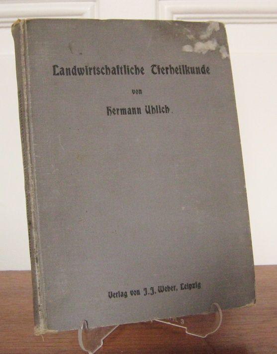 Uhlich, Hermann: Landwirtschaftliche Tierheilkunde. Erste Hilfe bei Erkrankungen der Haustiere. Mit 67 in den Text gedruckten Abbildungen und vier bunten Tafeln (eine Tafel fehlt).