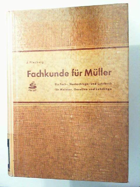 Flechsig, Joachim: Fachkunde für Müller - Ein Fach-, Nachschlage- und Lehrbuch für Meister, Gesellen und Lehrlinge