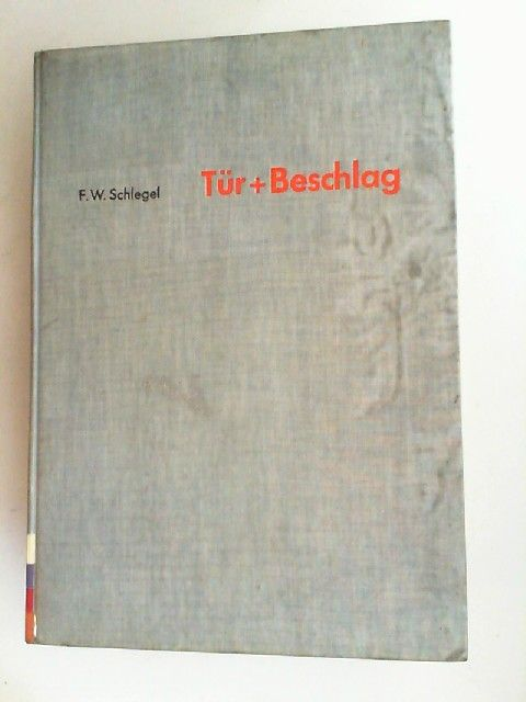 Schlegel, F. W.: Tür + Beschlag Entwicklung - Funktion - Konstruktion