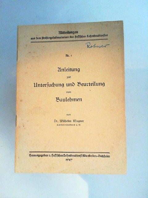 Wagner, Wilhelm: Anleitung zur Untersuchung und Beurteilung von Baulehmen. [Mitteilungen aus dem Prüfungslaboratorium des hessischen Lehmbaudienstes Nr. 1]