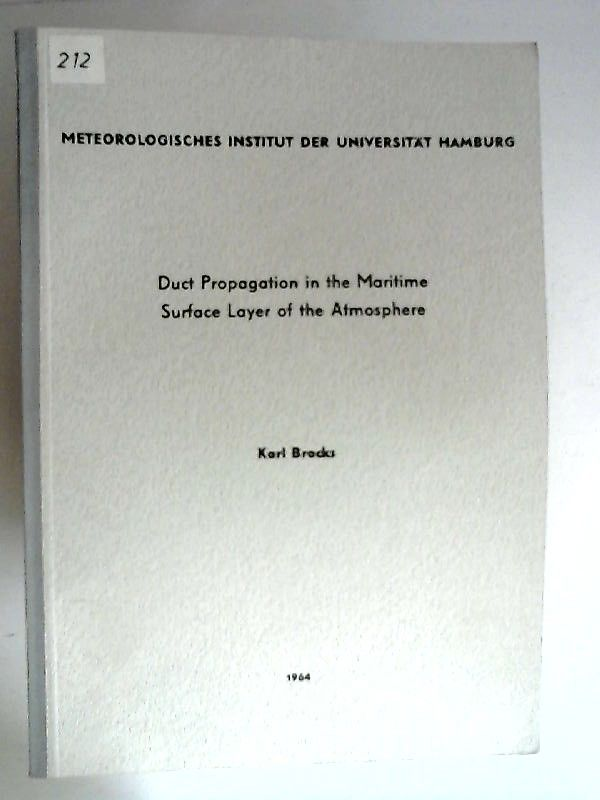 """Brocks, Karl: Duct Propagation in the Maritime Surface Layer of the Atmosphere This paper was presented at the """"Advanced Study Institute on Radio Meteorology"""" which was held at Lagonissi, Greece, August 31 - September 12, 1964"""