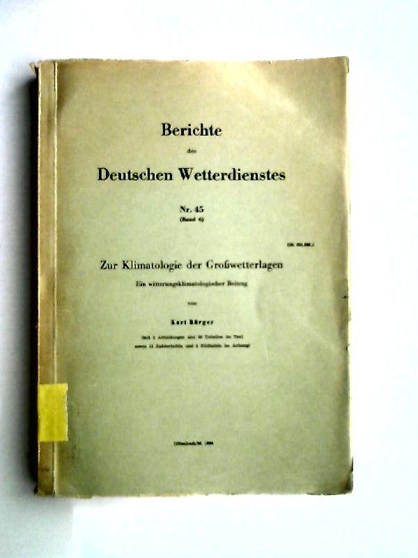 Bürger, Kurt: Berichte des Deutschen Wetterdienstes Nr. 45. Zur Klimatologie der Großwetterlagen. Ein witterungsklimatologischer Beitrag [Band 6]