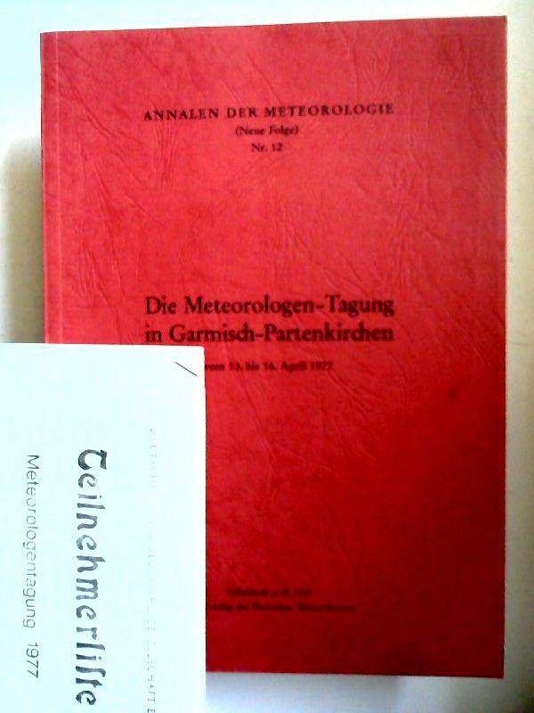 Deutscher Wetterdienst (Hg.): Die Meteorologen-Tagung in Garmisch-Partenkirchen vom 13. bis 16. April 1977 [Annalen der Meteorologie (Neue Folge) Nr. 12]