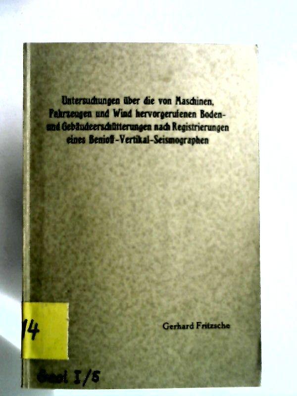 Fritsche, Gerhard: Untersuchungen über die von Maschinen, Fahrzeugen und Wind hervorgerufenen Boden- und Gebäudeerschütterungen nach Registrierungen eines Benioff-Vertikal-Seismographen